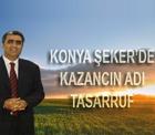 Konya Şeker'de kazancın adı;Tasarruf